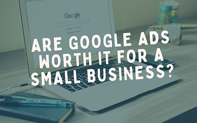 Are Google Ads Worth it for a Small Business?